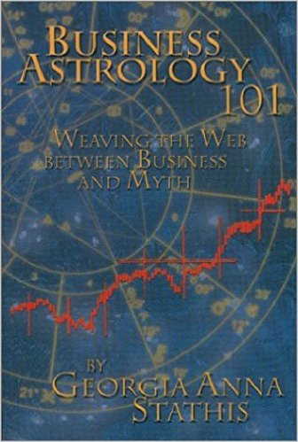 Business Astrology 101 : Weaving the Web Between Business and Myth by Georgia Stathis