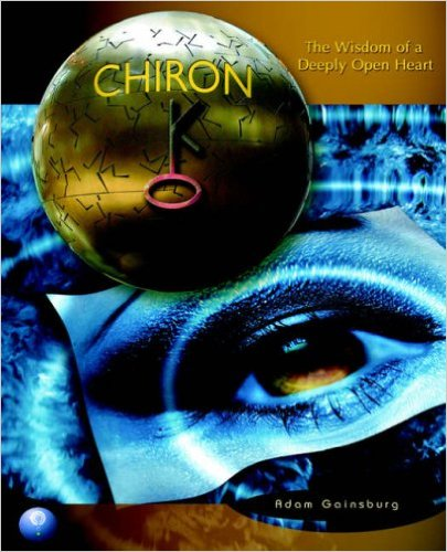 Chiron: The Wisdom of a Deeply Open Heart by Adam Gainsburg