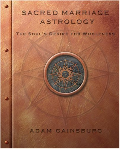Sacred Marriage Astrology the Soul's Desire for Wholeness by Adam Gainsburg