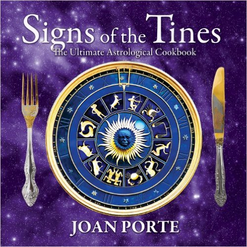 Signs of the Tines: The Ultimate Astrological Cookbook by Adam Gainsburg & Joan Porte
