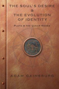 The Soul's Desire & the Evolution of Identity: Pluto & the Lunar Nodes in Sacred Marriage Astrology by Adam Gainsburg