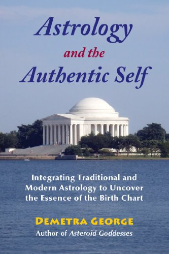 Astrology and the Authentic Self: Integrating Traditional and Modern Astrology to Uncover the Essence of the Birth Chart by Demetra George