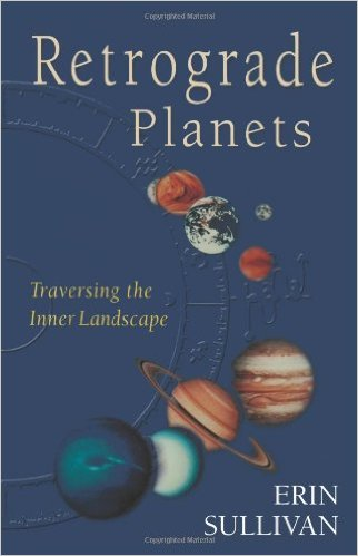Retrograde Planets: Traversing the Inner Landscape by Erin Sullivan
