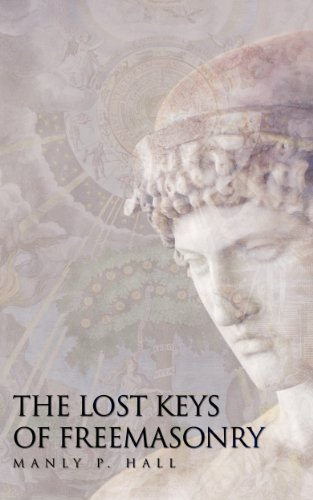 The Lost Keys Of Freemasonry Kindle Edition By Manly P Hall International Academy Of Astrology