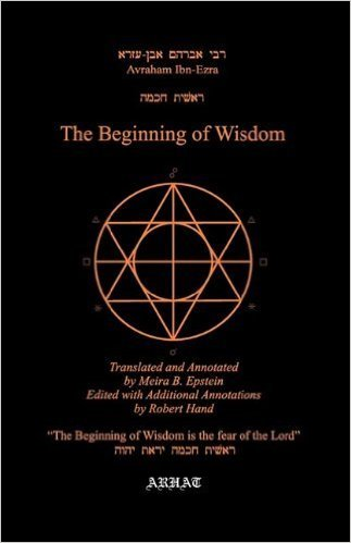 The Beginning of Wisdom (Translation From Hebrew) by Avraham Ibn Ezra by Avraham Ibn Ezra; Abraham Ibn Ezra; Robert Hand; Meira B. Epstein (Author)
