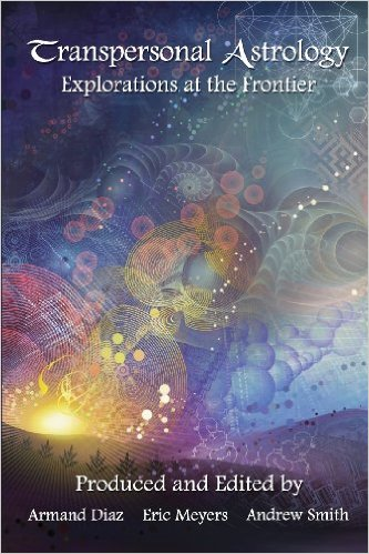 Transpersonal Astrology: Explorations at the Frontier by Armand Diaz,  Eric Meyers,  Andrew Smith