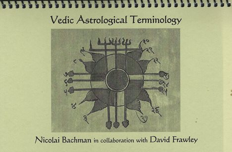 Vedic Astrological Terminology by Nicolai Bachman with David Frawley