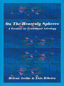 On The Heavenly Spheres: A treatise on Traditional Astrology by Helena Arelar & Luis Ribeiro