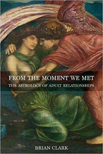 From the Moment We Met: The Astrology of Adult Relationships by Brian Clark