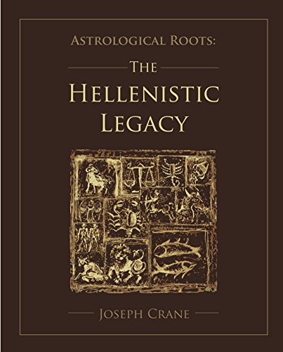 Astrological Roots, The Hellenistic Legacy by Joseph Crane