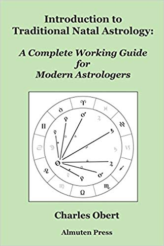 Introduction to Traditional Natal Astrology: A Complete Working Guide for Modern Astrologers by Charles Obert