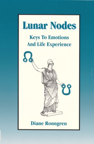 Lunar Nodes, Keys to Emotion and Life Experience by Diane Ronngren